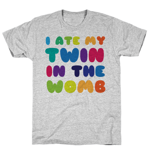 I Ate My Twin in the Womb Mens T-Shirt