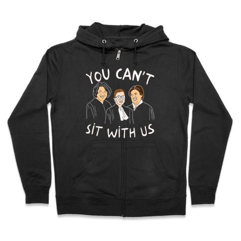 You Can't Sit With Us Zip Hoodie