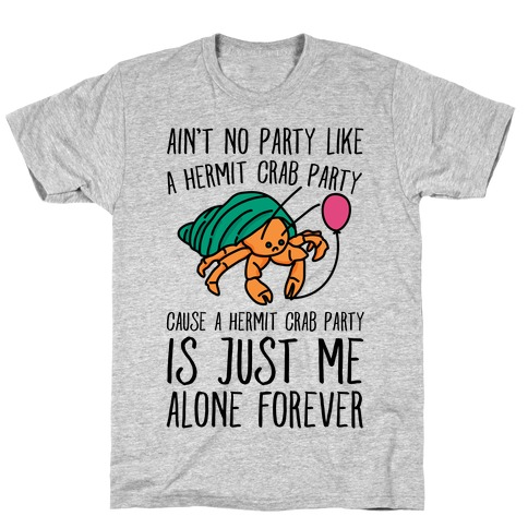 Ain't No Party Like A Hermit Crab Party T-Shirt