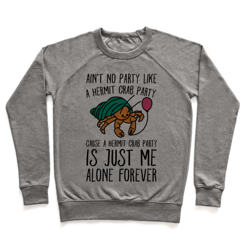 Ain't No Party Like A Hermit Crab Party Pullover