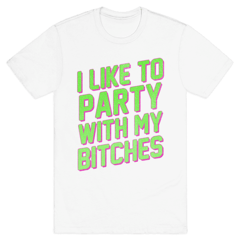 I Like to Party with my Bitches Mens T-Shirt