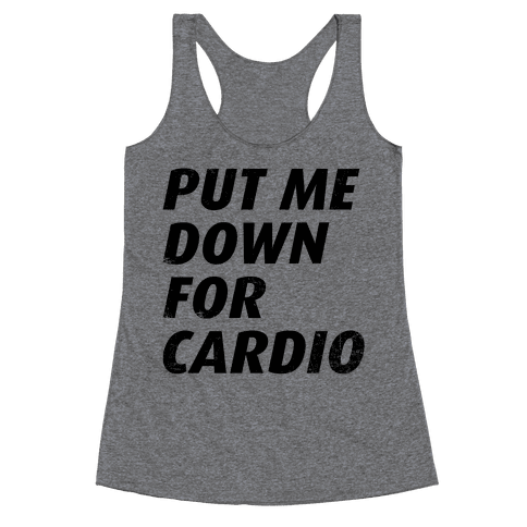 Put Me Down For Cardio Racerback Tank Top