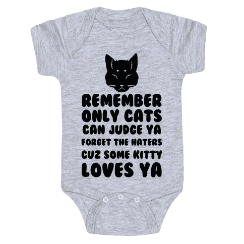 Remember Only Cats Can Judge Ya Forget The Haters Cuz Some Kitty Loves Ya Baby Onesy