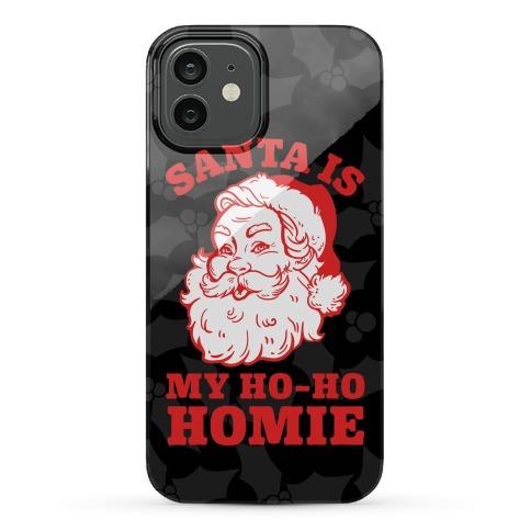 Santa Is My Ho Ho Homie Phone Case