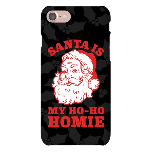 Santa Is My Ho Ho Homie Phone Case
