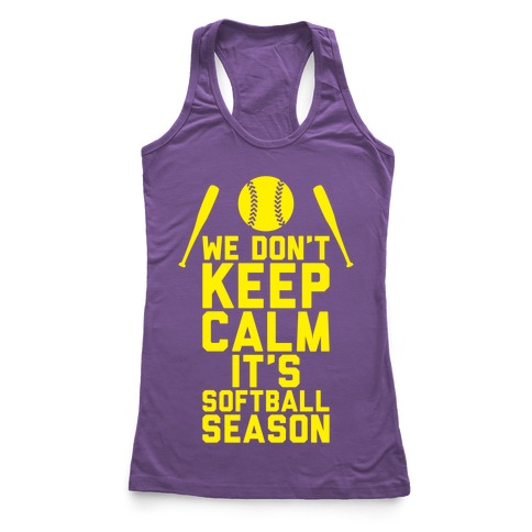We Don't Keep Calm, It's Softball Season Racerback Tank Top