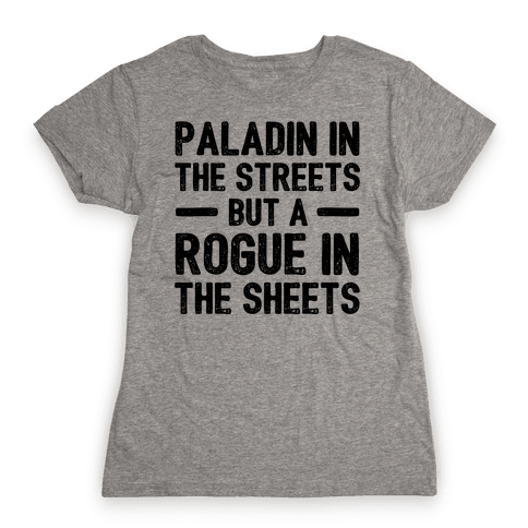 Paladin In The Streets But A Rogue In The Sheets Womens T-Shirt