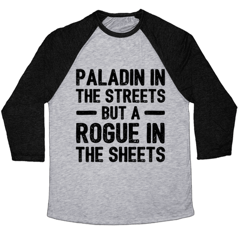 Paladin In The Streets But A Rogue In The Sheets Baseball Tee