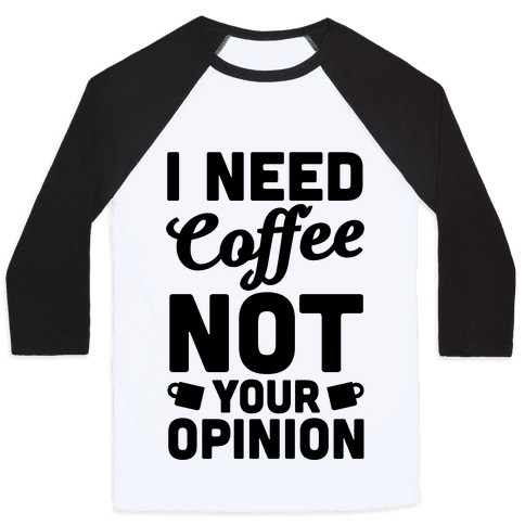 I Need Coffee Not Your Opinion Baseball Tee