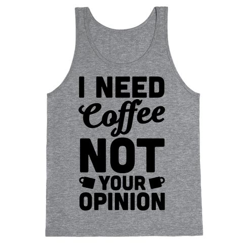 I Need Coffee Not Your Opinion Tank Top