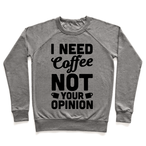 I Need Coffee Not Your Opinion Pullover