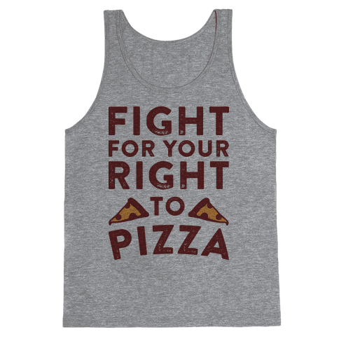 Fight for Your Right To Pizza Tank Top