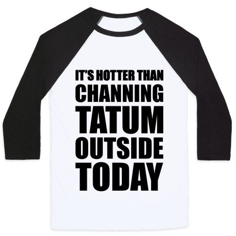 It's Hotter Than Channing Tatum Outside Today Baseball Tee