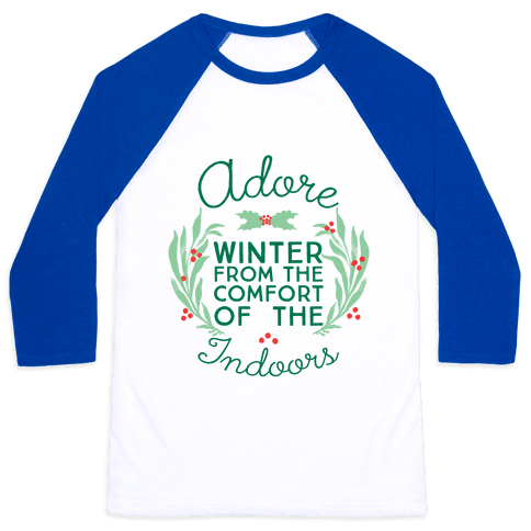 Adore Winter From The Comfort Of The Indoors Baseball Tee