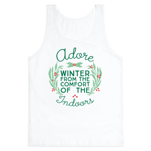 Adore Winter From The Comfort Of The Indoors Tank Top