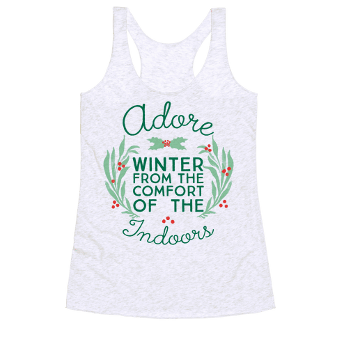 Adore Winter From The Comfort Of The Indoors Racerback Tank Top