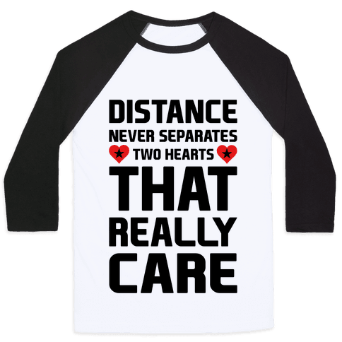 Distance Never Separates Two Hearts That Really Care Baseball Tee