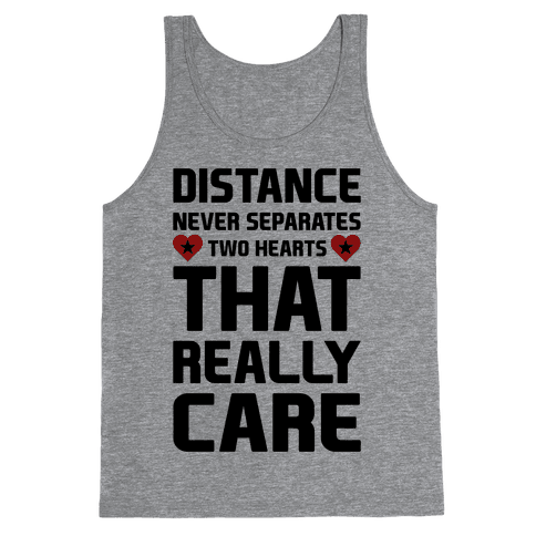 Distance Never Separates Two Hearts That Really Care Tank Top