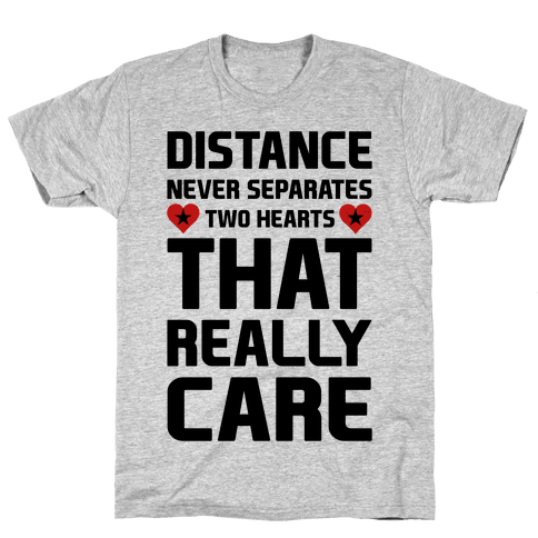 Distance Never Separates Two Hearts That Really Care Mens T-Shirt