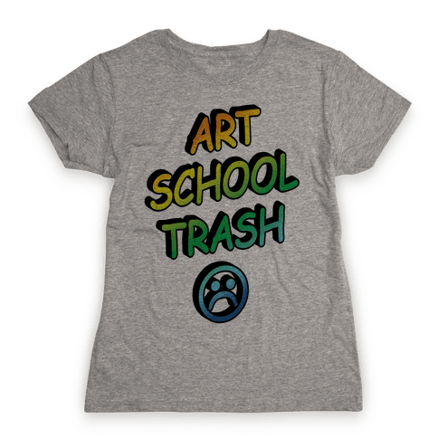 Art School Trash Womens T-Shirt