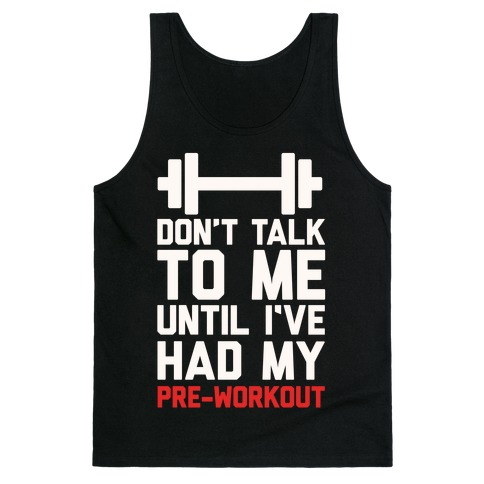 Don't Talk To Me Until I've Had My Pre-Workout Tank Top