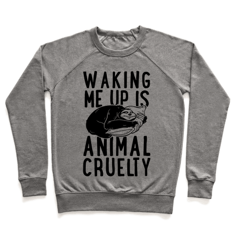 Waking Me Up Is Animal Cruelty Pullover