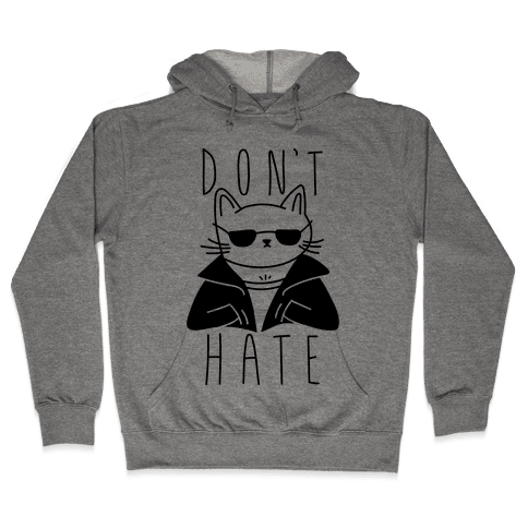 Don't Hate Hooded Sweatshirt