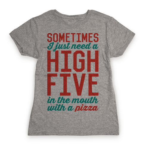 Sometimes I Just Need A High Five Womens T-Shirt