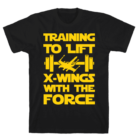 Training To Lift X-Wings With The Force Mens T-Shirt
