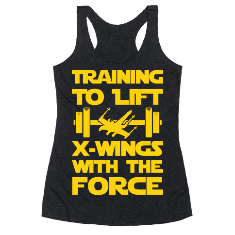 Training To Lift X-Wings With The Force Racerback Tank Top