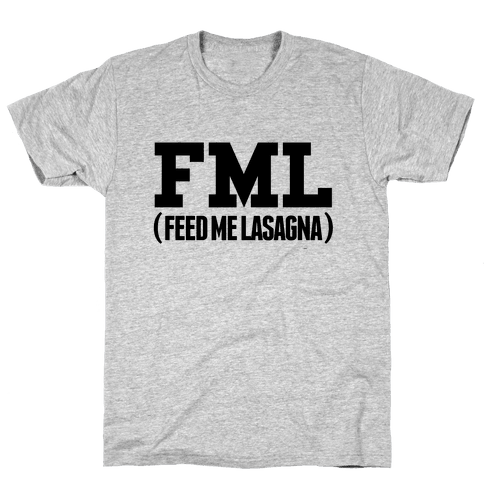 FML (feed me lasagna) Mens T-Shirt