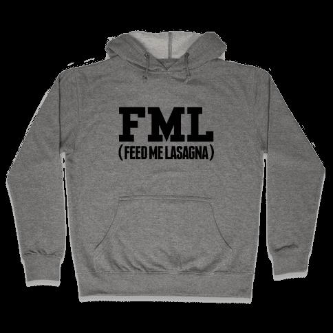FML (feed me lasagna) Hooded Sweatshirt