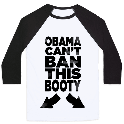 Obama Can't Ban This Booty Baseball Tee