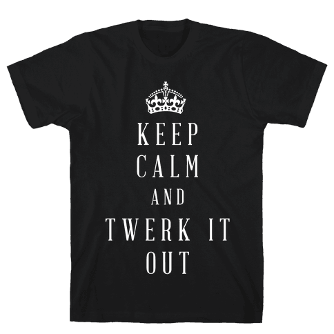 Keep Calm And Twerk It Out Mens T-Shirt
