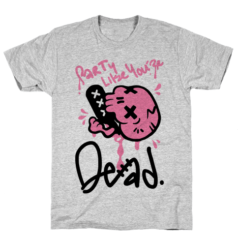 Party Like You're Dead Mens T-Shirt