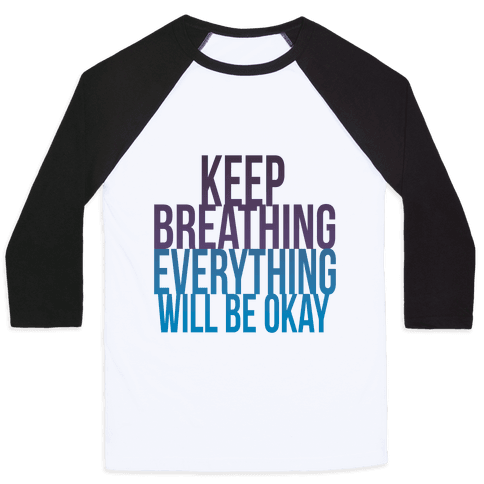 Keep Breathing, Everything Will Be Okay Baseball Tee