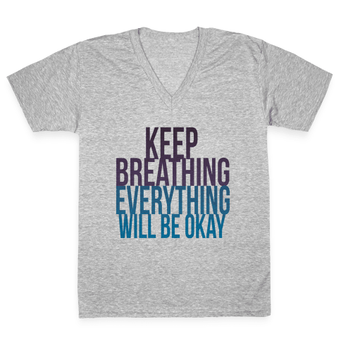 Keep Breathing, Everything Will Be Okay V-Neck Tee Shirt