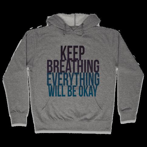 Keep Breathing, Everything Will Be Okay Hooded Sweatshirt