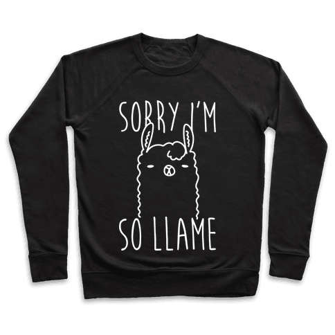 Sorry I'm So Llame Pullover