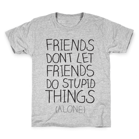 Friends Don't Let Friends Kids T-Shirt