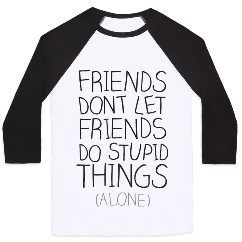 Friends Don't Let Friends Baseball Tee
