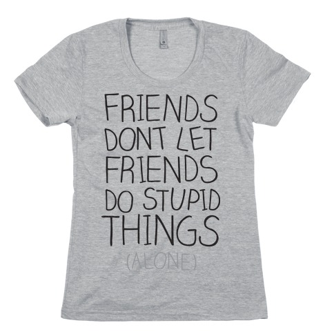 Friends Don't Let Friends Womens T-Shirt