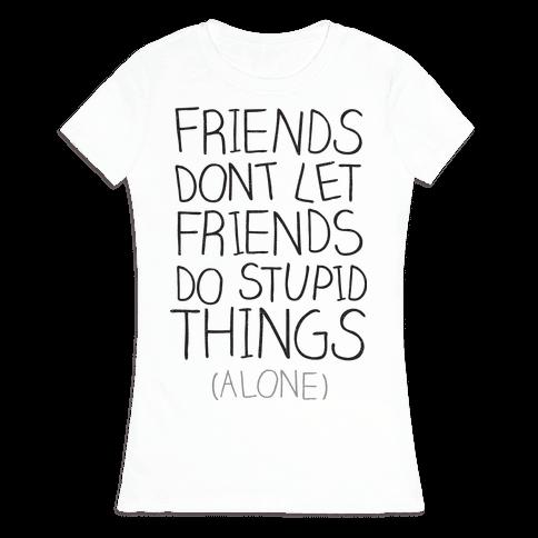 Friends Don't Let Friends Womens T-Shirt