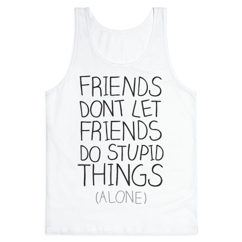 Friends Don't Let Friends Tank Top