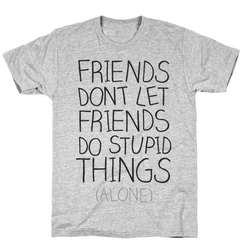 Friends Don't Let Friends T-Shirt