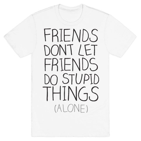 Friends Don't Let Friends Mens T-Shirt