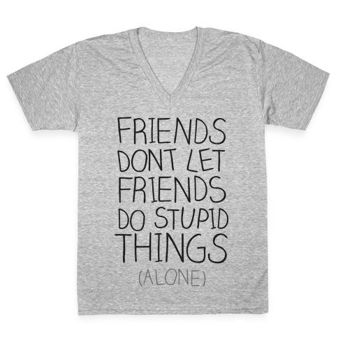 Friends Don't Let Friends V-Neck Tee Shirt