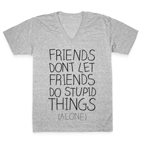 Friends Don't Let Friends V-Neck Tee Shirt