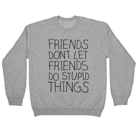 Friends Don't Let Friends Pullover
