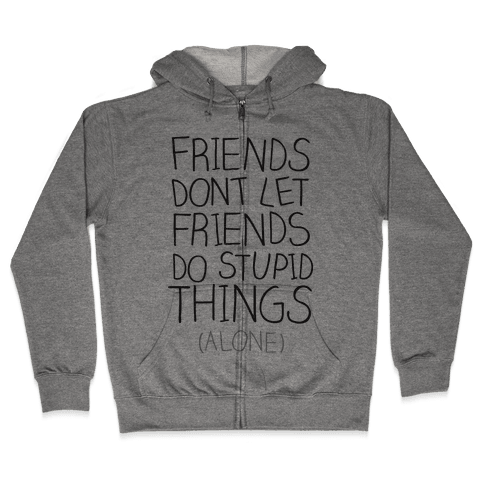 Friends Don't Let Friends Zip Hoodie
